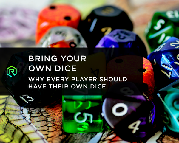 Bring Your Own Dice—Why Every Player Should Have Their Own Dice