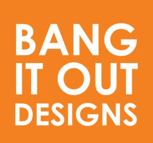 Bang It Out Designs