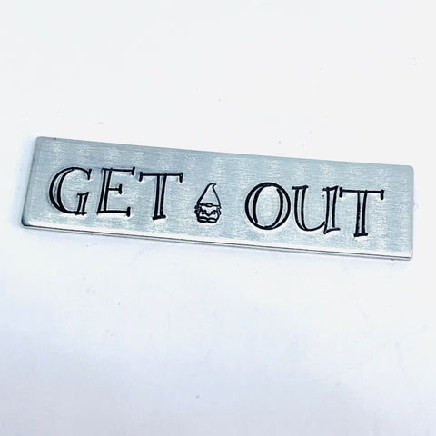 GET OUT Gnome - Hand Stamped Refrigerator Magnet