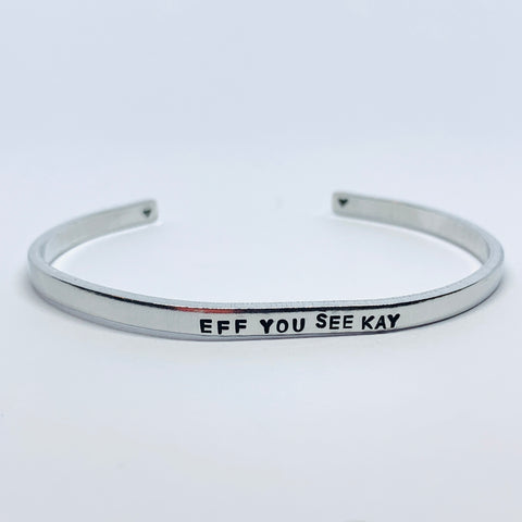 EFF YOU SEE KAY - Hand Stamped Cuff Bracelet
