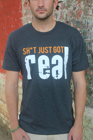 """Sh*t Just Got Real"" Dark Grey tee (Mens)"