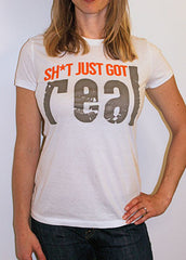 """Sh*t Just Got Real"" White tee (Womens)"
