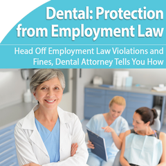 Employment Law Protection for Your Dental Practice