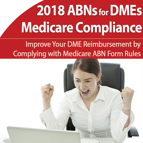 ABN: Comply with Complex Medicare DMEs 2018 Usage Requirements - August 1st @ 1pm ET
