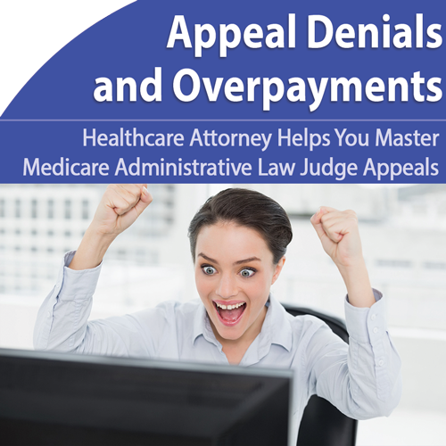 Appeals: Winning a Medicare Administrative Law Judge (ALJ) Appeal