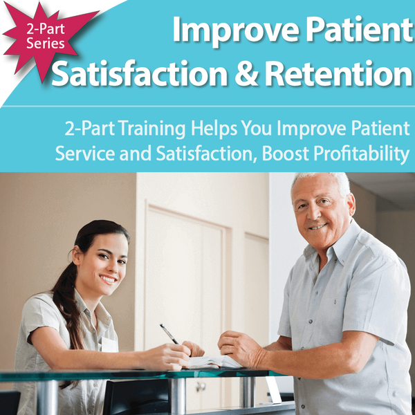 Customer Service 2-Part Training: Improve Patient Satisfaction, Keep Patients Longer