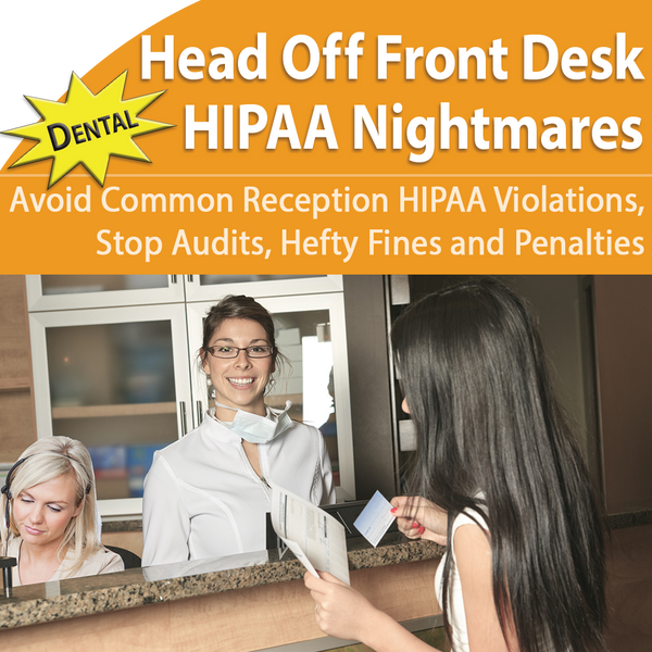Dental HIPAA: Head Off Front Desk Nightmares