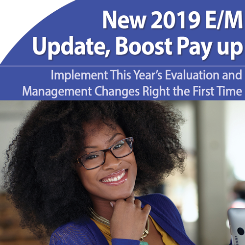 E/M 2019 Update: Get Paid More of What You're Due