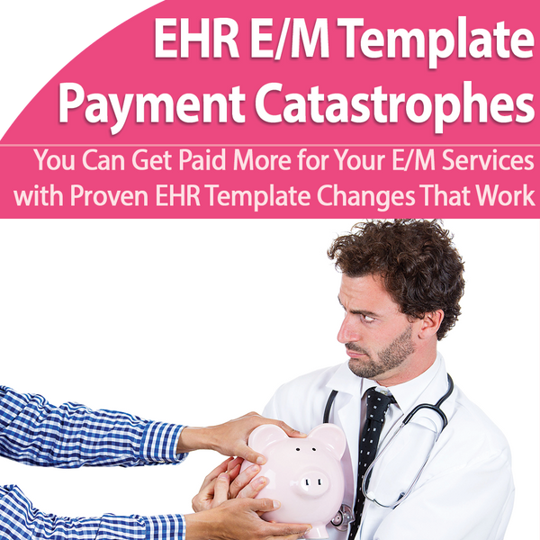 EHR E/M Template Payment Catastrophes