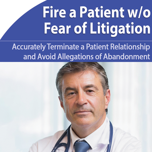 Fire a Patient Without Fear of Litigation - October 31st @ 1pm ET