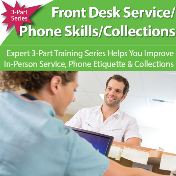 Front Desk 3-Part Training: Head Off Patient Disasters, Boost Collections, Avoid HIPAA Audits