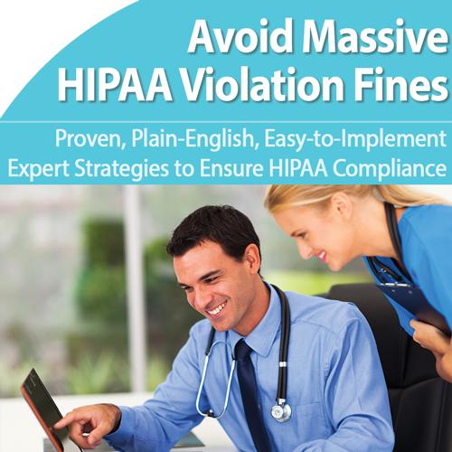 HIPAA: Prevent Most Common Violations and Massive Penalties