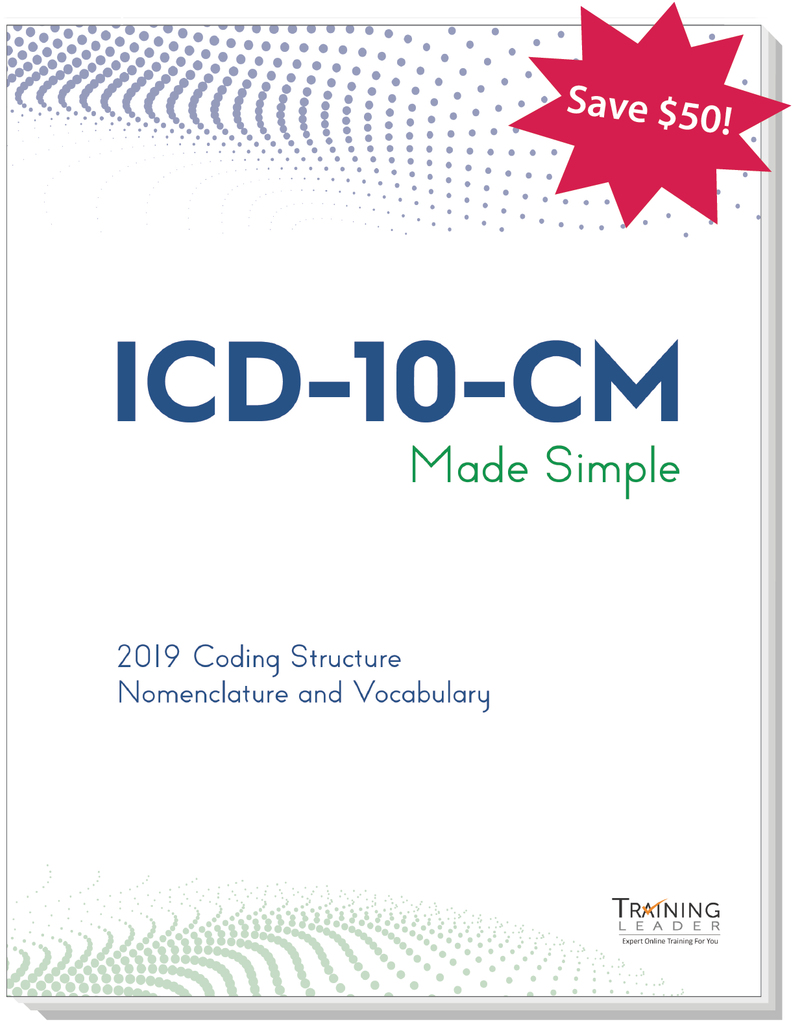 ICD-10-CM Made Simple: 2019 Coding Structure, Nomenclature and Vocabulary