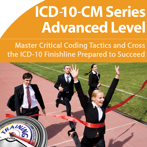 ICD-10-CM Advanced: The Final Step to Your Success