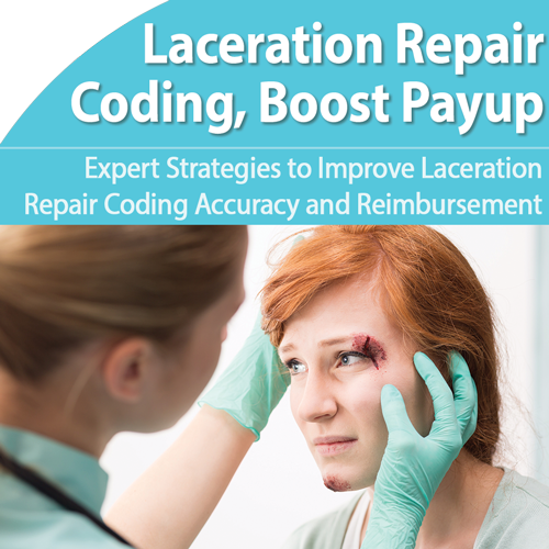 Laceration Repair Coding: Improve Accuracy and Reimbursement
