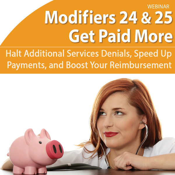 Modifiers 24 and 25 Get Paid More