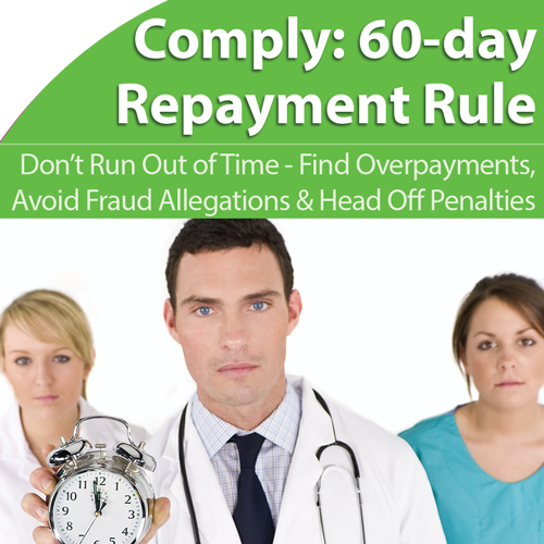 60-Day Repayment Rule: Head Off Massive CMS Penalties