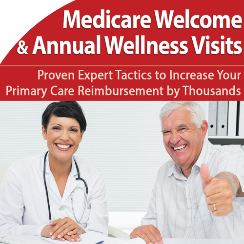 Medicare Welcome and Annual Wellness Visits: Boost Your Payments by Thousands