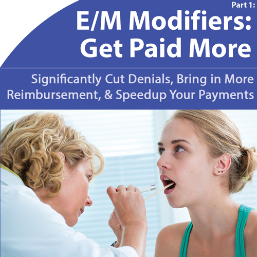 E/M Modifiers: Make More Money With Less Hassle