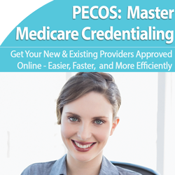Credentialing: Master PECOS Online for Medicare Approval