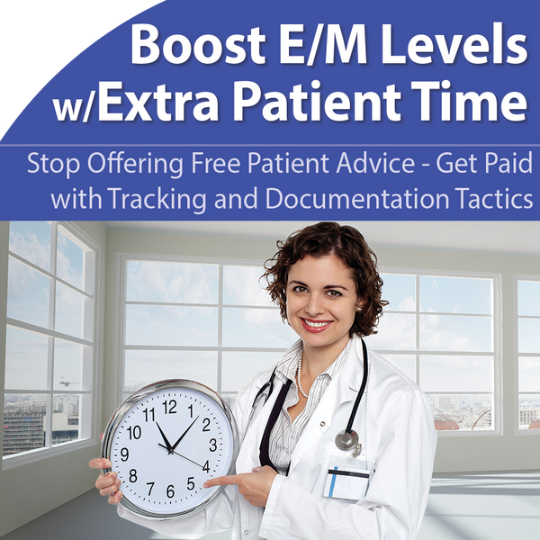 Boost E/M Levels with Extra Patient Time