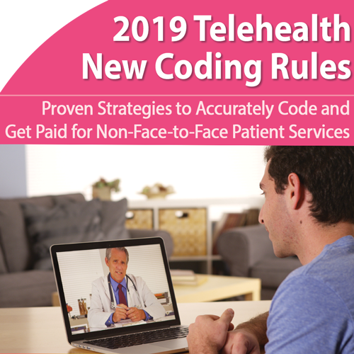 Telemedicine Coding 2019: Get Paid for More of Your Non-Face-to-Face Services- March 5th @ 1pm ET