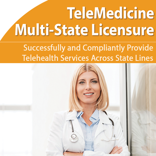 Telemedicine: Multi-State Licensure Compliance, More Easily Practice Across State Lines