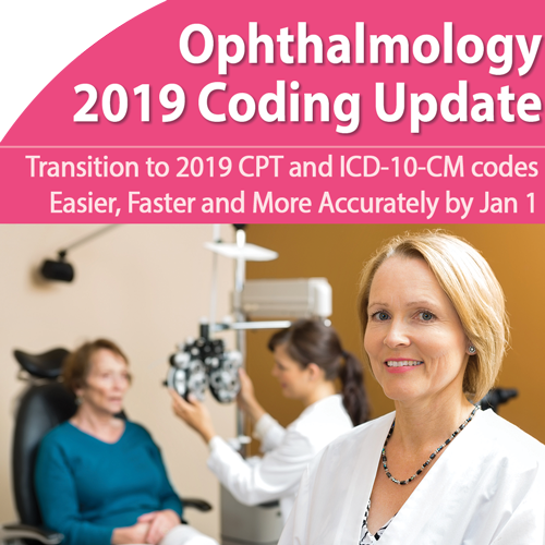 2019 Ophthalmology CPT® & ICD-10-CM Coding Update