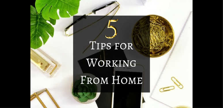 Five Tips To Working From Home