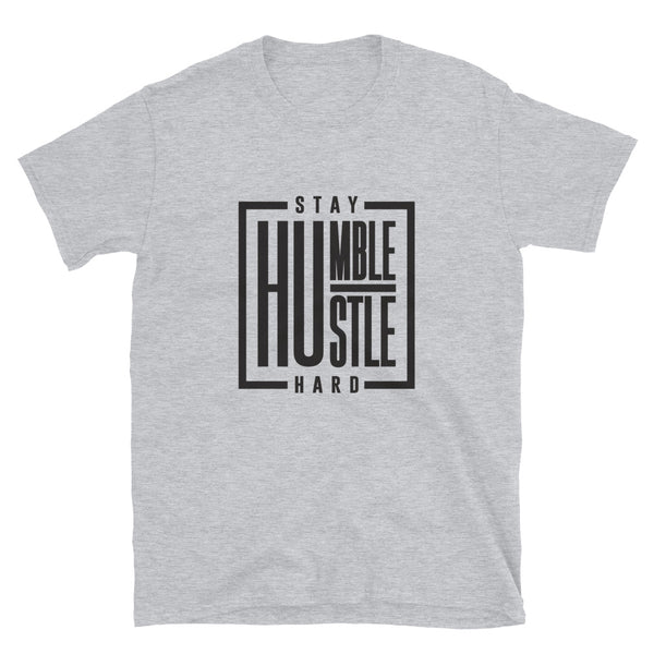 Stay Humble Hustle Hard Unisex T-Shirt