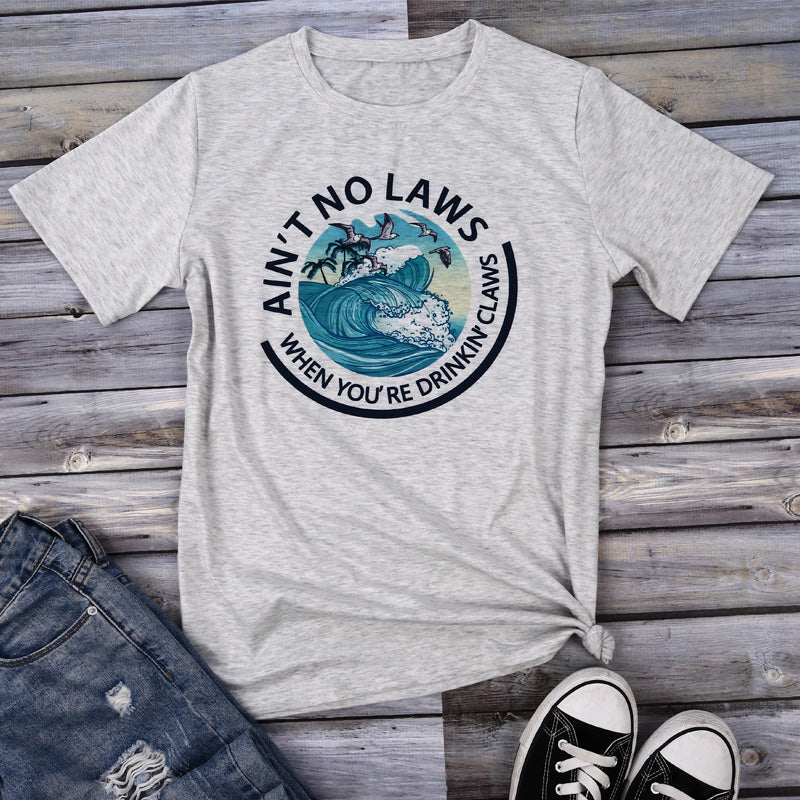 Ain't No Laws When You're Drinkin' Claws T-Shirt