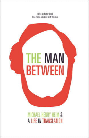 The Man Between: Michael Henry Heim & A Life in Translation