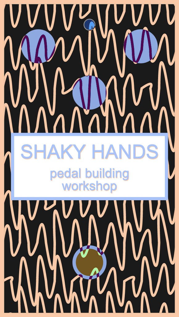 "28.06.2020 suchahardman – ""Shaky Hands"" or Building Your First Pedal workshop"
