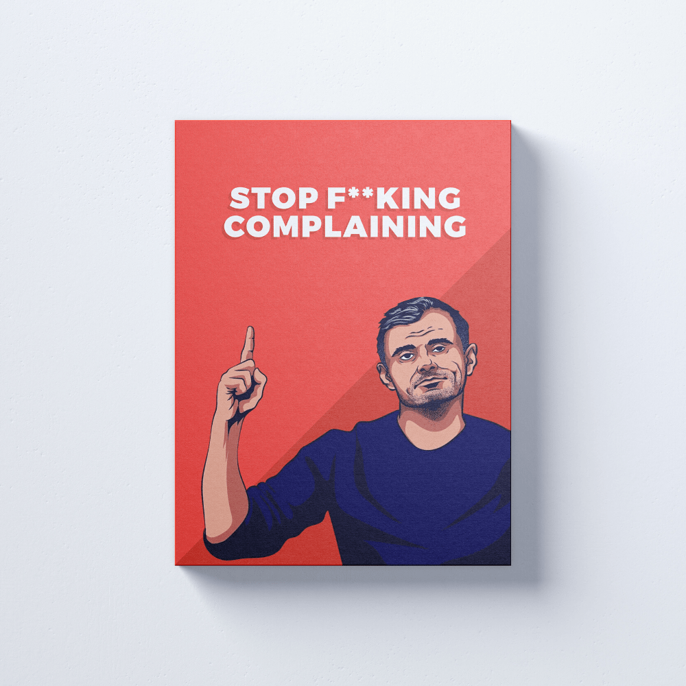 STOP F**KING COMPLAINING