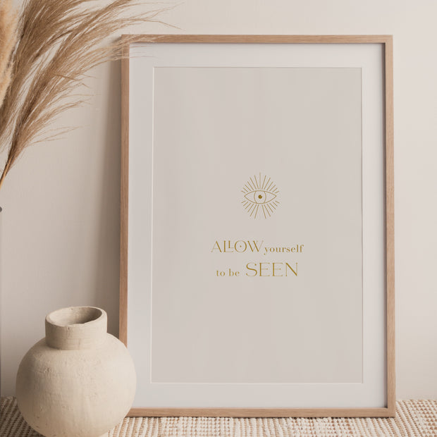 """Allow yourself to be seen "" Art Print"