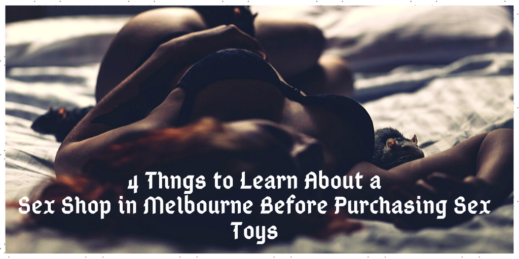 4 Things to Learn About a Sex Shop in Melbourne Before Purchasing Sex Toys