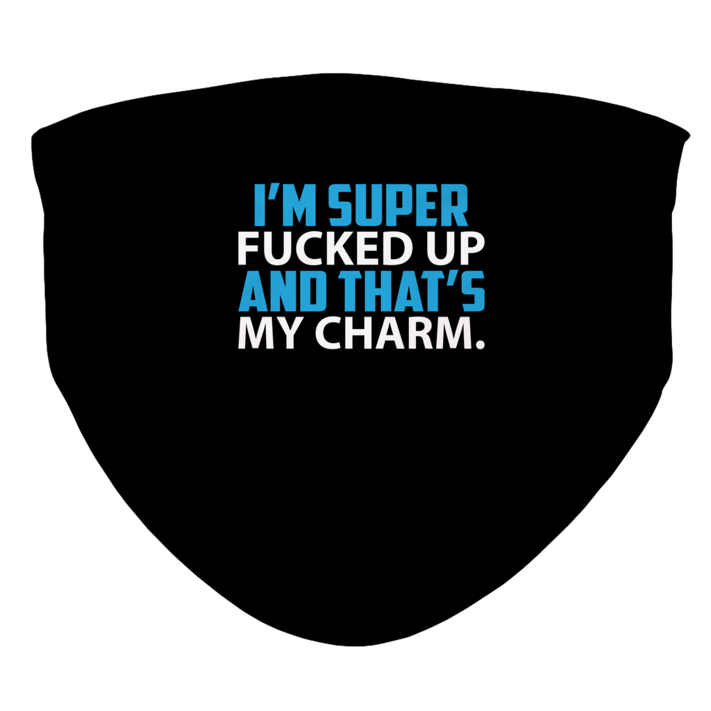 I´m super fucked up that´s my charm Bedruckte Gesichtsabdeckung