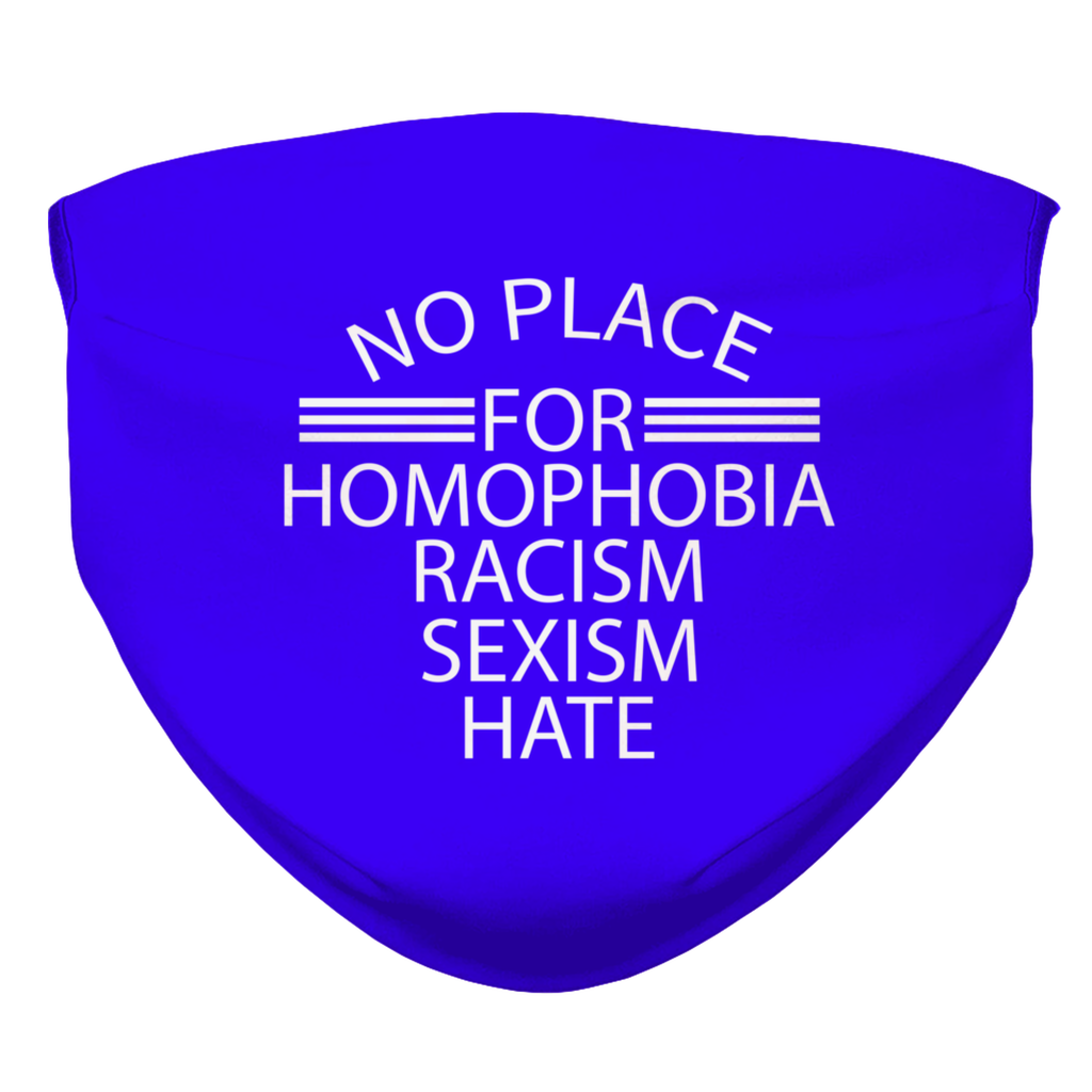 NO PLACE FOR HOMOPHOBIA; RACISM, SEXISM, HATE Bedruckte Gesichtsmaske