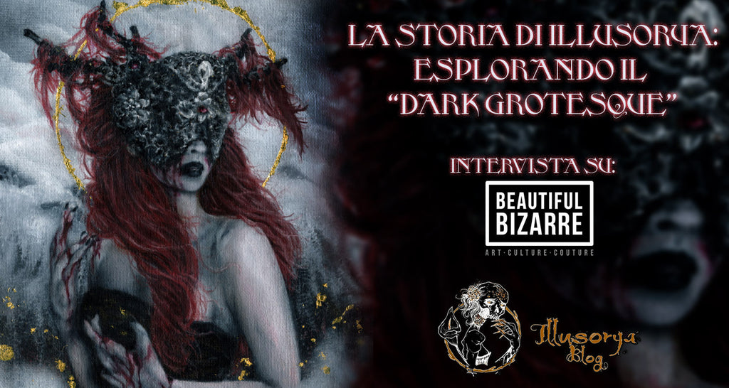 "La storia di Illusorya: esplorando il ""Dark Grotesque"" - Intervista su Beautiful Bizarre Magazine"