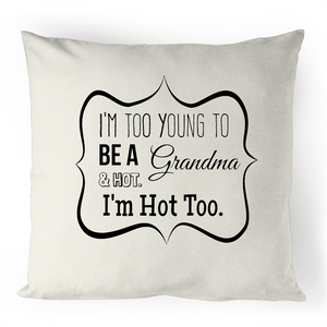 Too young ...and Hot to be a Grandma. But here we are. 100% Linen Cushion Cover