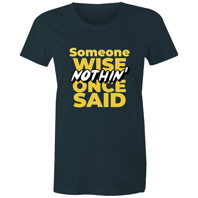 Someone Wise Once Said...Nothin' - Women's Maple Tee