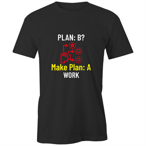 Plan: B? Make Plan: A Work - Quality AS Colour - Classic Tee
