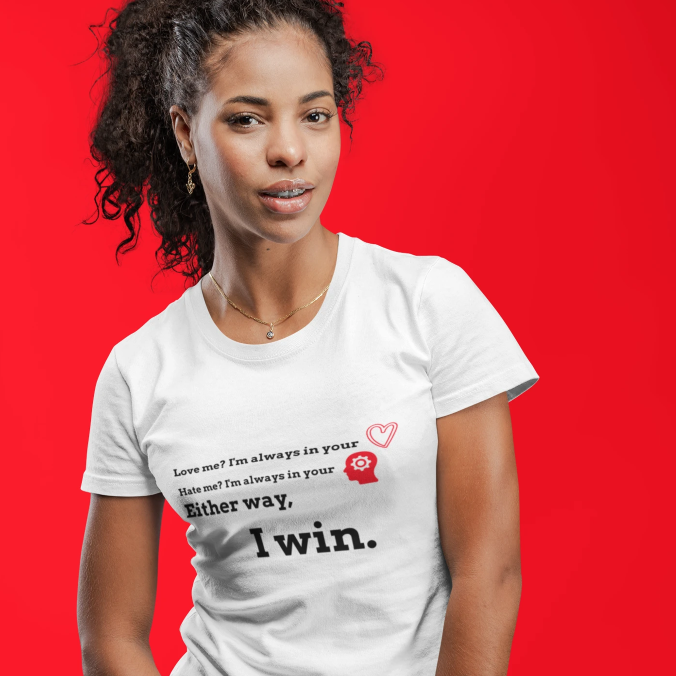 Love Me Or Hate Me, I Win - Womens Fairtrade Tee