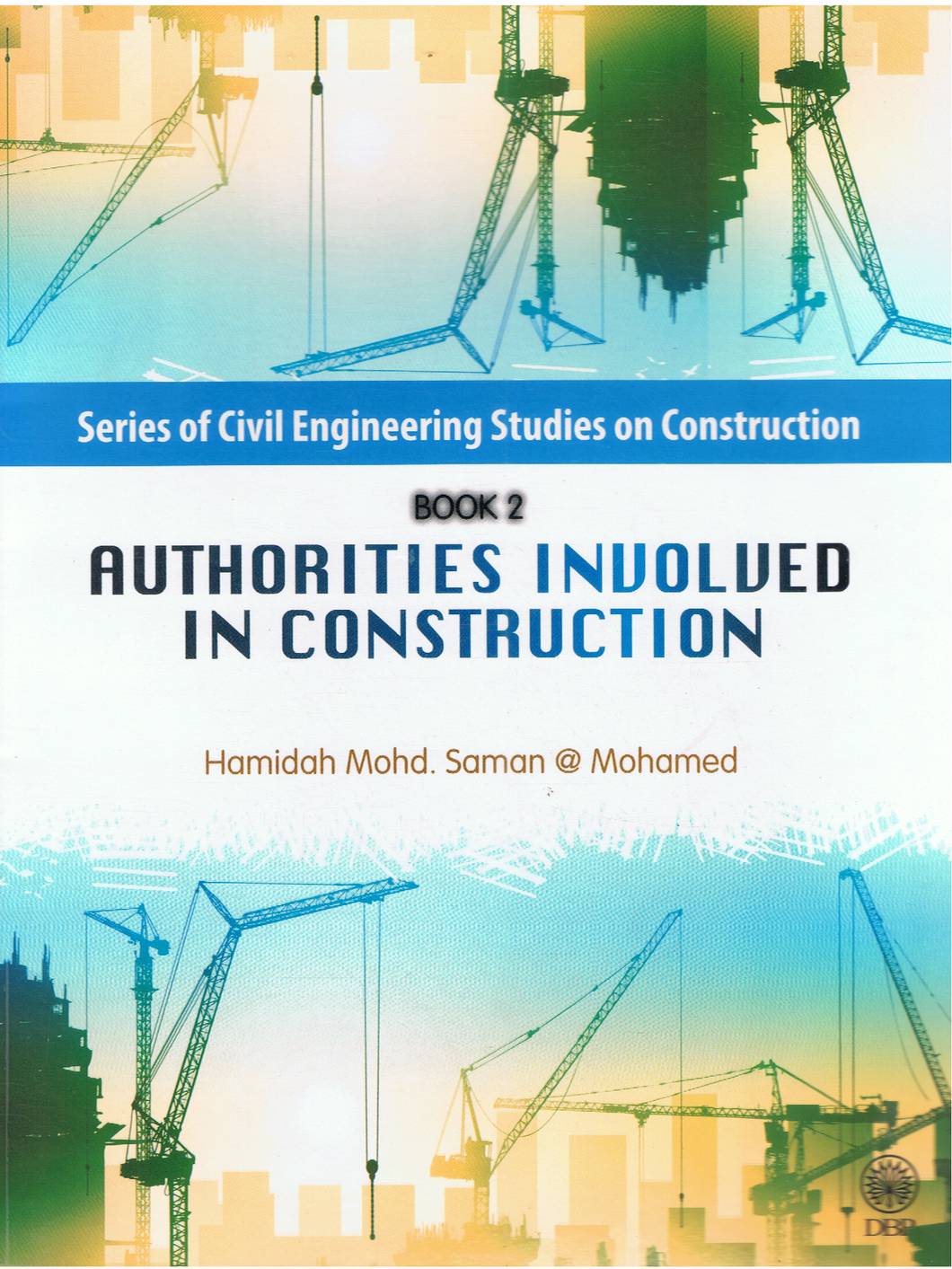 DBP: Series Of Civil Engineering Studies On Construction Book 2: Authorities Involved In Construction