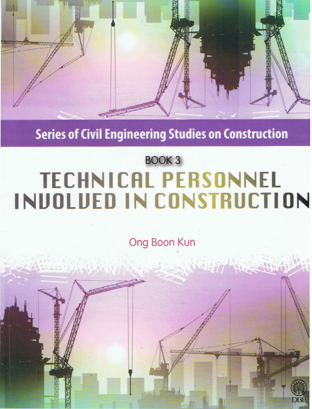 DBP: Series Of Civil Engineering Studies On Construction: Technical Personnel Involved In Construction Book 3