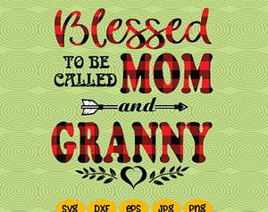 Blessed To Be Called Mom And Granny Mom And Granny Svg Files For Silho Bundlefunny