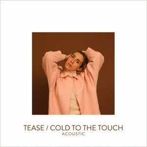 Tease/ Cold To The Touch Acoustic