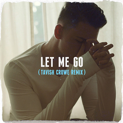 Let Me Go - Tavish Crowe Remix