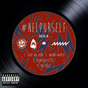 Album cover of #HELPURSELF SIDE B 1. Soup Du Jour 2. Wains World 3.Essaicheyetee 4. The Buzz