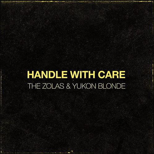 Handle With Care (The Zolas & Yukon Blonde)